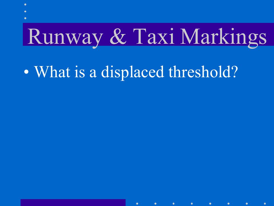 Runway & Taxi Markings What is a displaced threshold