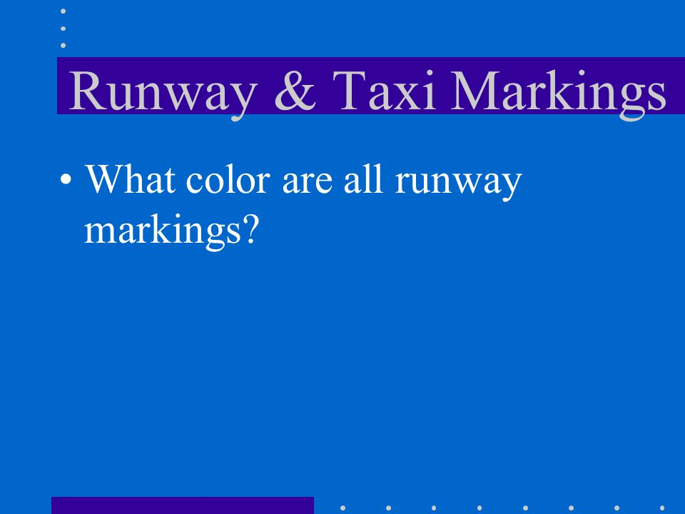 Runway & Taxi Markings What color are all runway markings