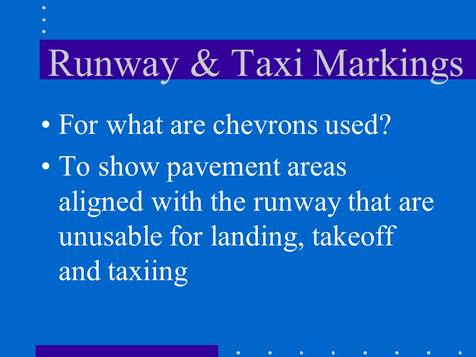 Runway & Taxi Markings For what are chevrons used