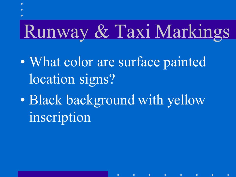 Runway & Taxi Markings What color are surface painted location signs