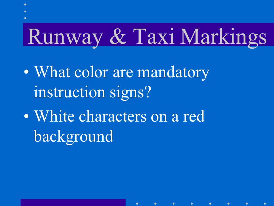 Runway & Taxi Markings What color are mandatory instruction signs