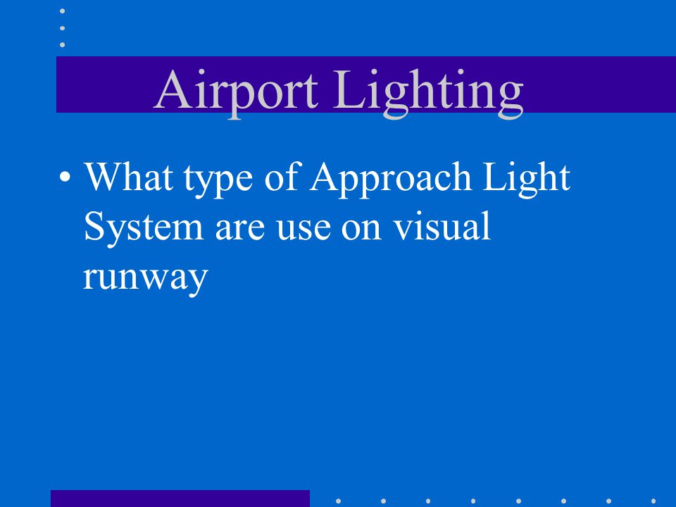 Airport Lighting What type of Approach Light System are use on visual runway
