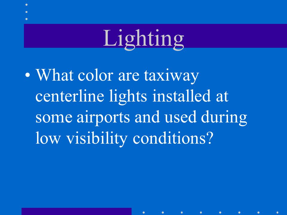 Lighting What color are taxiway centerline lights installed at some airports and used during low visibility conditions