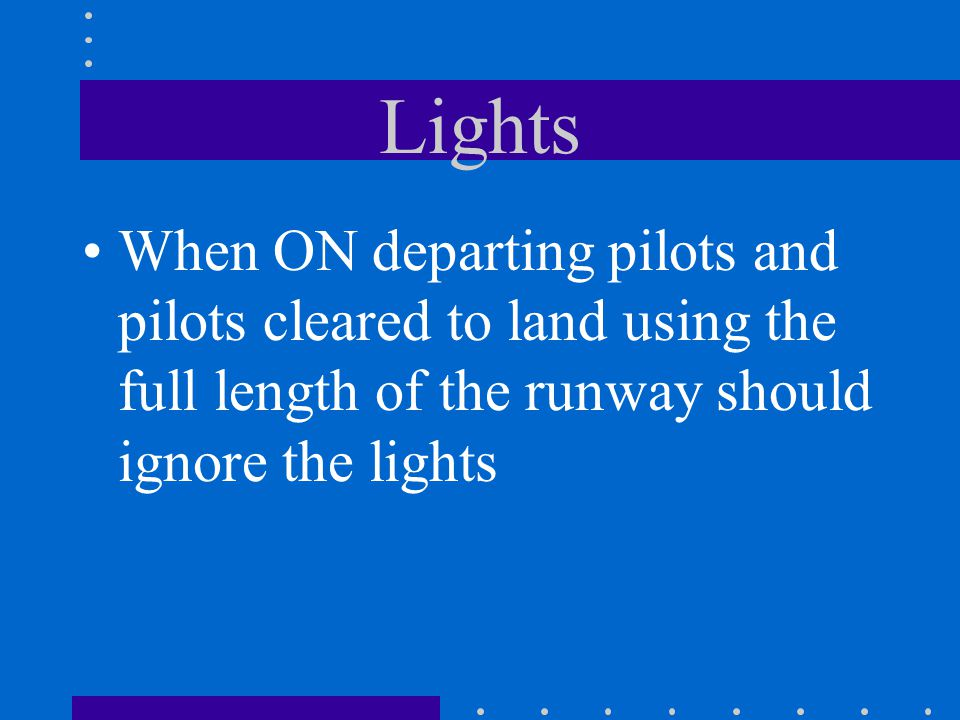 Lights When ON departing pilots and pilots cleared to land using the full length of the runway should ignore the lights.