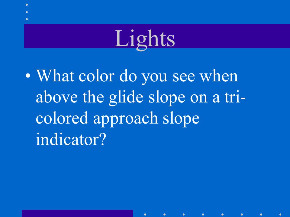 Lights What color do you see when above the glide slope on a tri-colored approach slope indicator