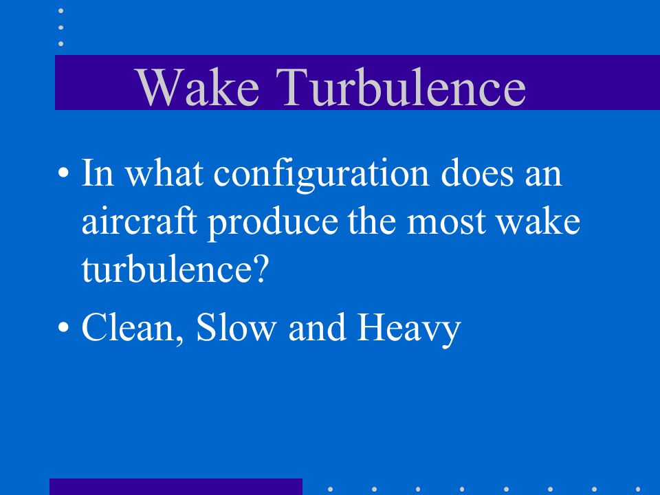Wake Turbulence In what configuration does an aircraft produce the most wake turbulence.