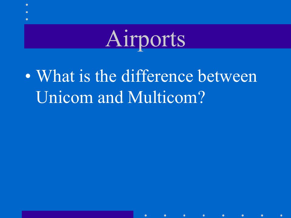 Airports What is the difference between Unicom and Multicom