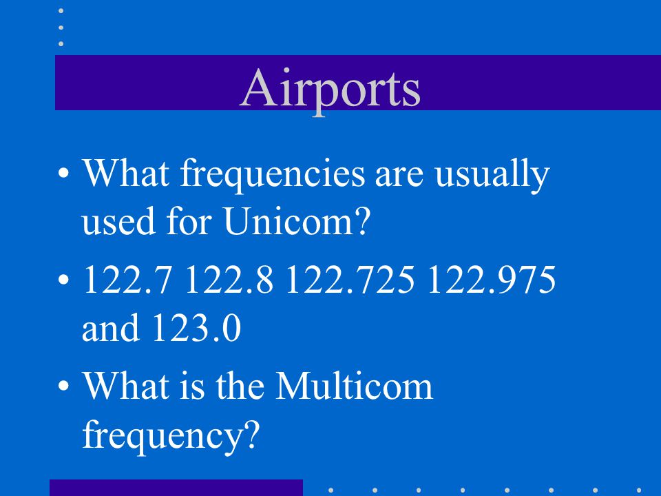 Airports What frequencies are usually used for Unicom