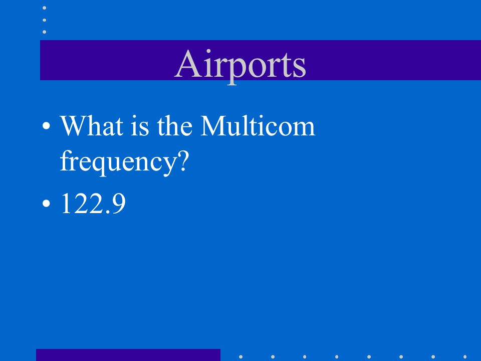 Airports What is the Multicom frequency 122.9