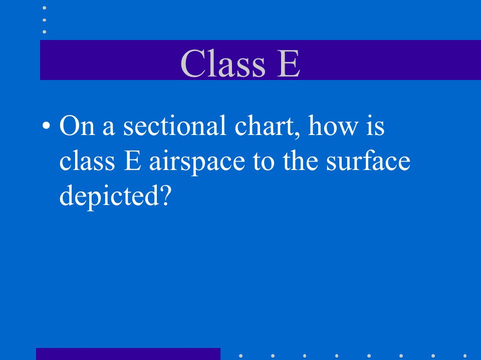 Class E On a sectional chart, how is class E airspace to the surface depicted