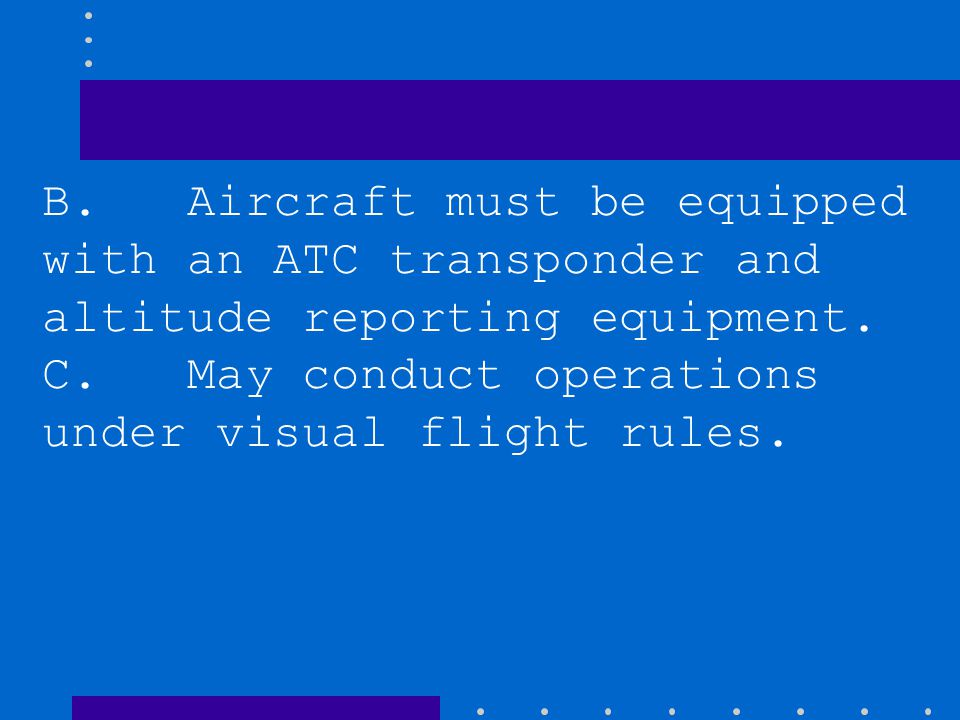 B. Aircraft must be equipped with an ATC transponder and altitude reporting equipment.