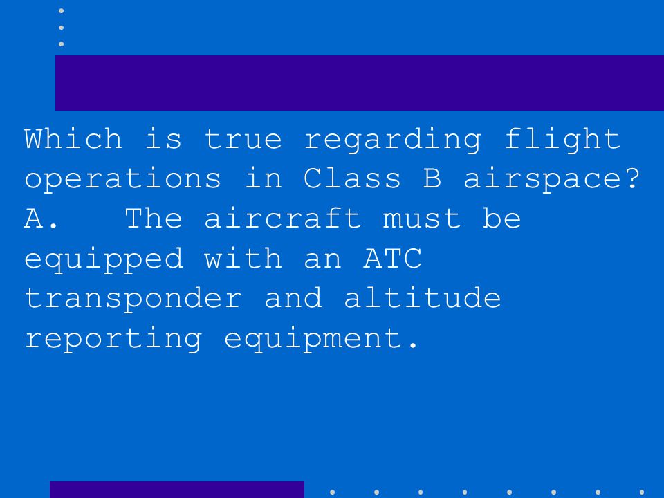 Which is true regarding flight operations in Class B airspace