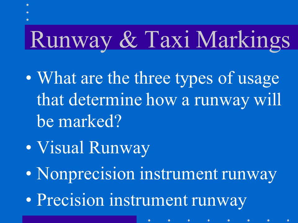 Runway & Taxi Markings What are the three types of usage that determine how a runway will be marked