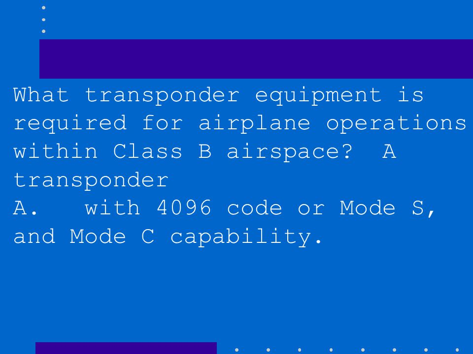 What transponder equipment is required for airplane operations within Class B airspace A transponder