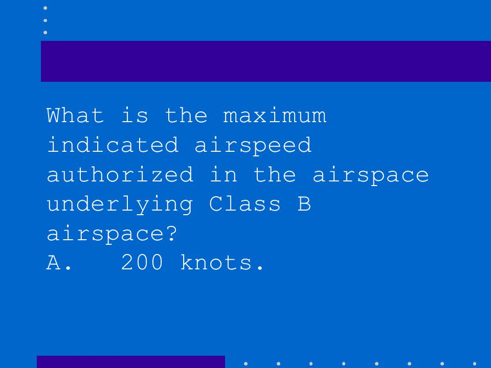 What is the maximum indicated airspeed authorized in the airspace underlying Class B airspace