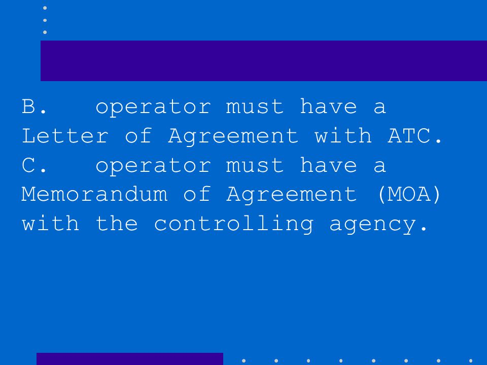 B. operator must have a Letter of Agreement with ATC.