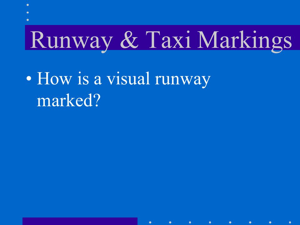 Runway & Taxi Markings How is a visual runway marked