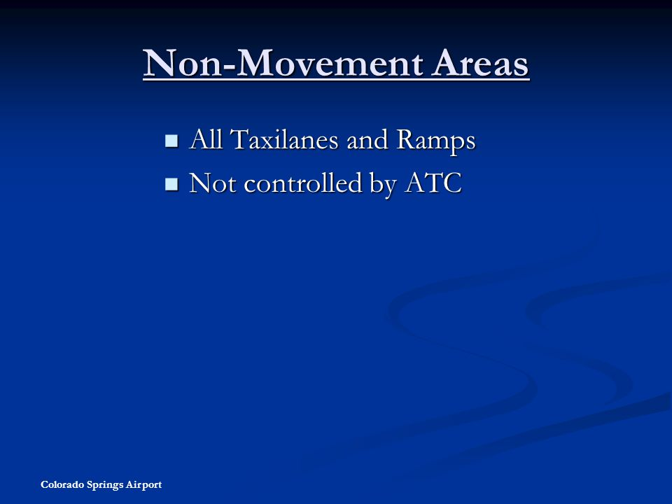 Non-Movement Areas All Taxilanes and Ramps Not controlled by ATC