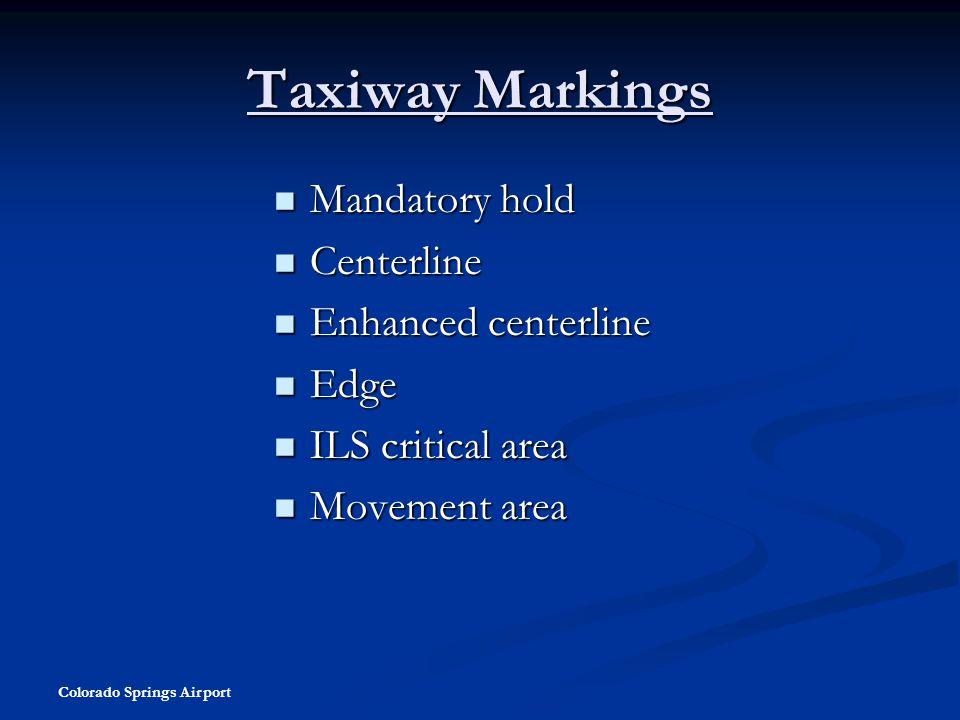 Taxiway Markings Mandatory hold Centerline Enhanced centerline Edge