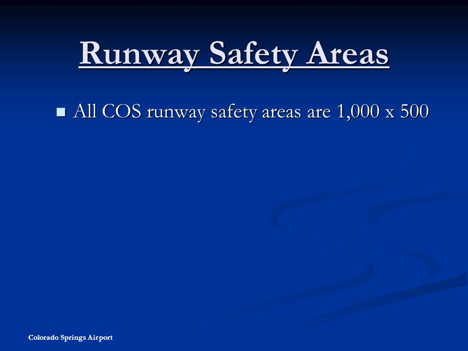 Runway Safety Areas All COS runway safety areas are 1,000 x 500