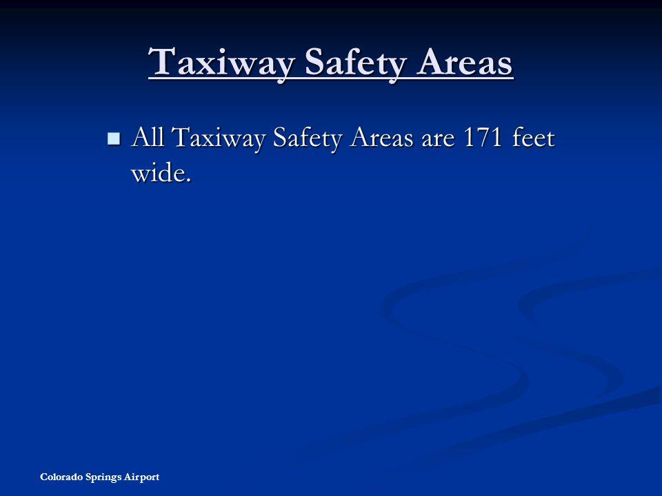 Taxiway Safety Areas All Taxiway Safety Areas are 171 feet wide.