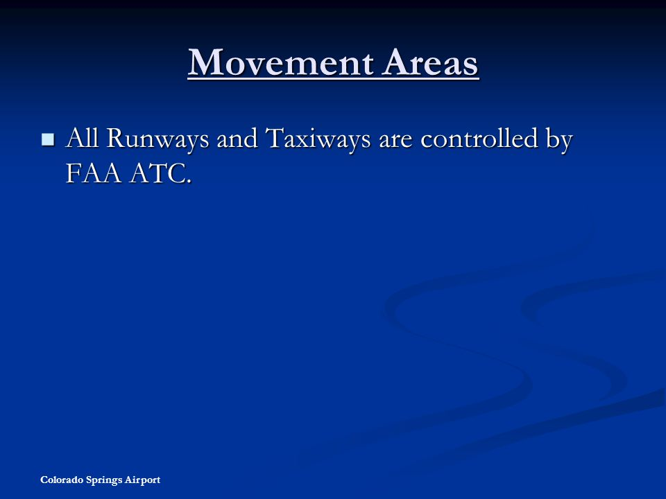 Movement Areas All Runways and Taxiways are controlled by FAA ATC.