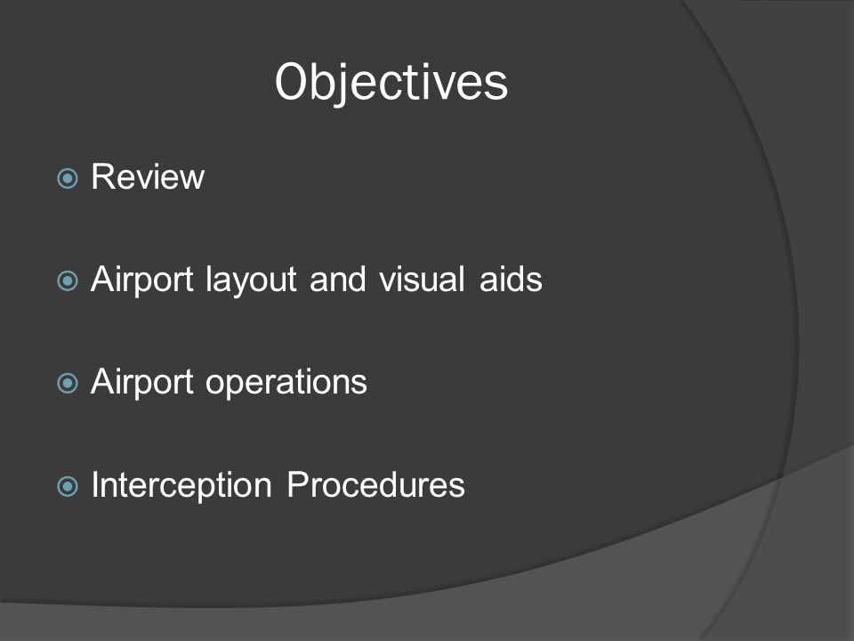 Objectives Review Airport layout and visual aids Airport operations