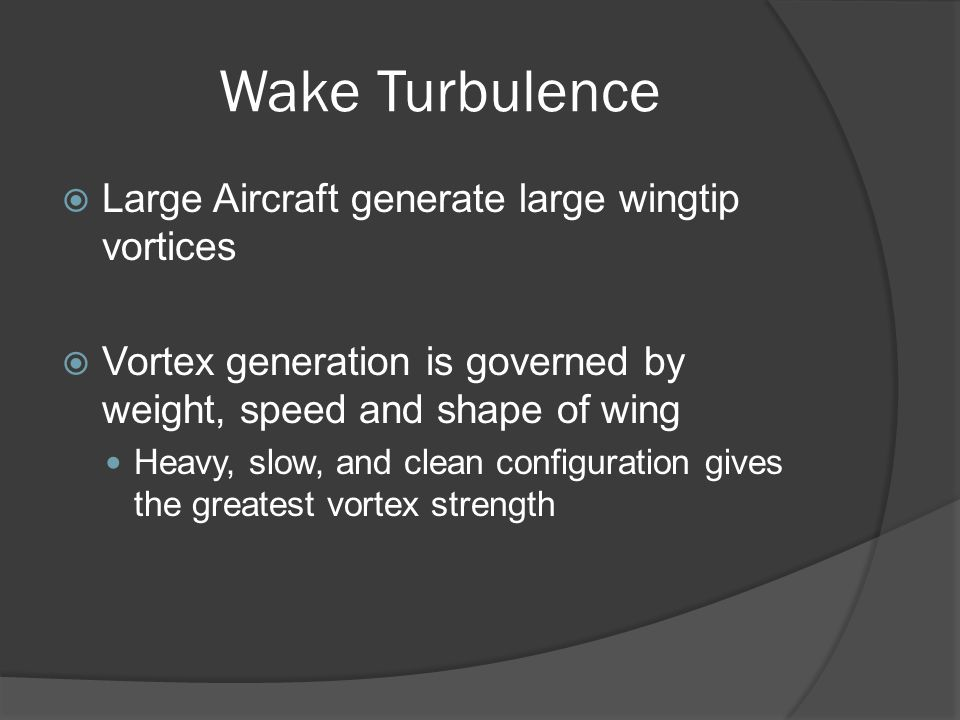 Wake Turbulence Large Aircraft generate large wingtip vortices