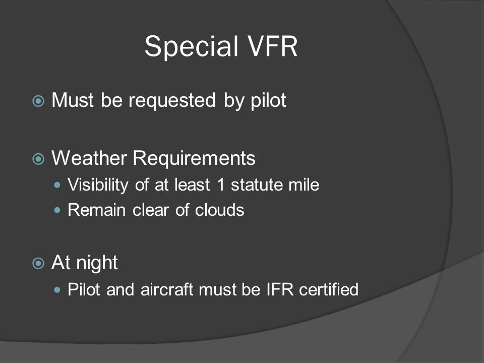 Special VFR Must be requested by pilot Weather Requirements At night