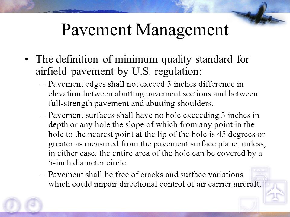 Pavement Management The definition of minimum quality standard for airfield pavement by U.S. regulation: