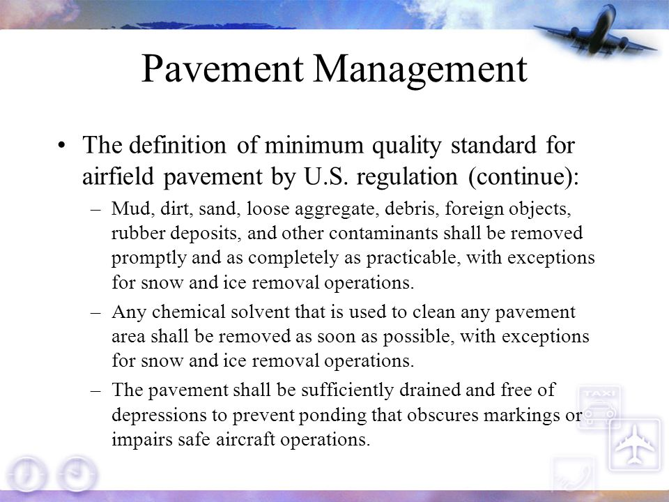 Pavement Management The definition of minimum quality standard for airfield pavement by U.S. regulation (continue):