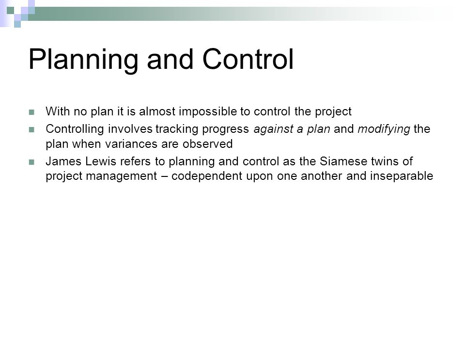 Planning and Control With no plan it is almost impossible to control the project.