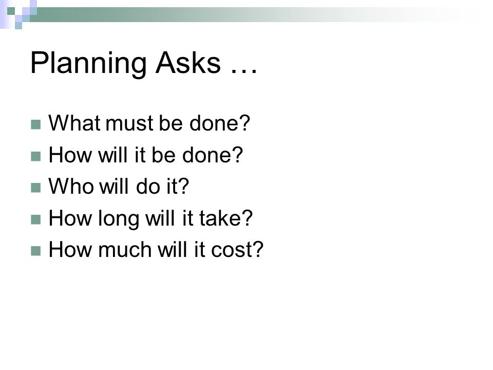 Planning Asks … What must be done How will it be done