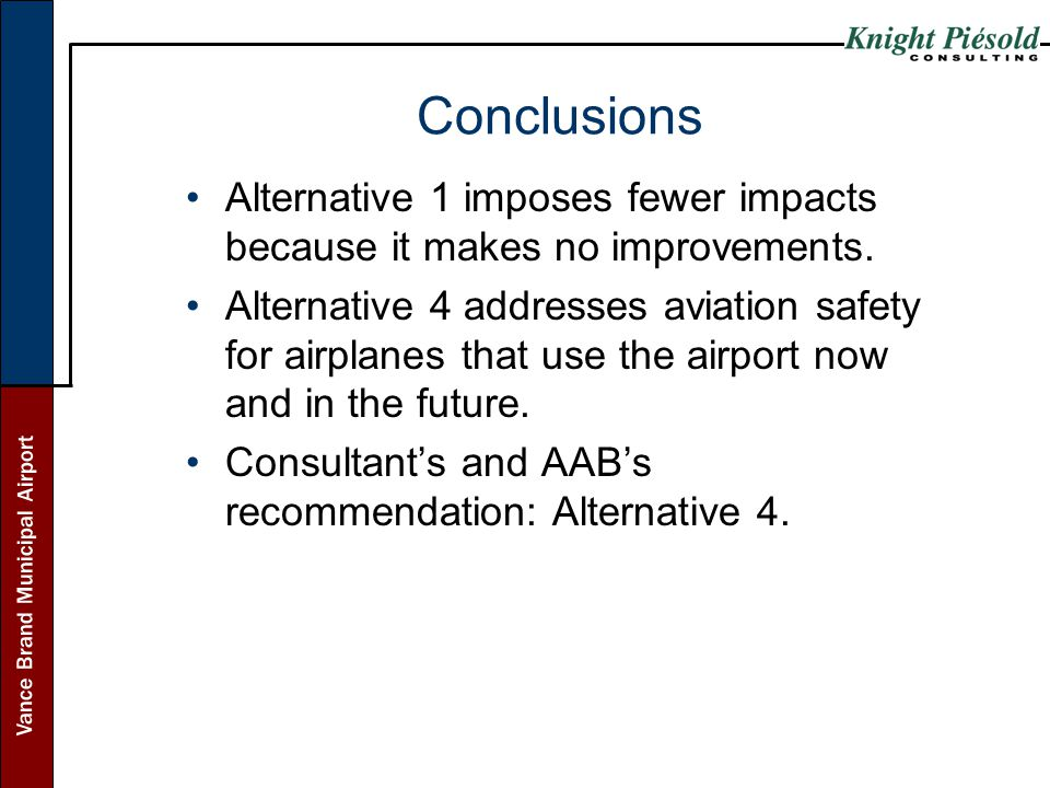 Conclusions Alternative 1 imposes fewer impacts because it makes no improvements.