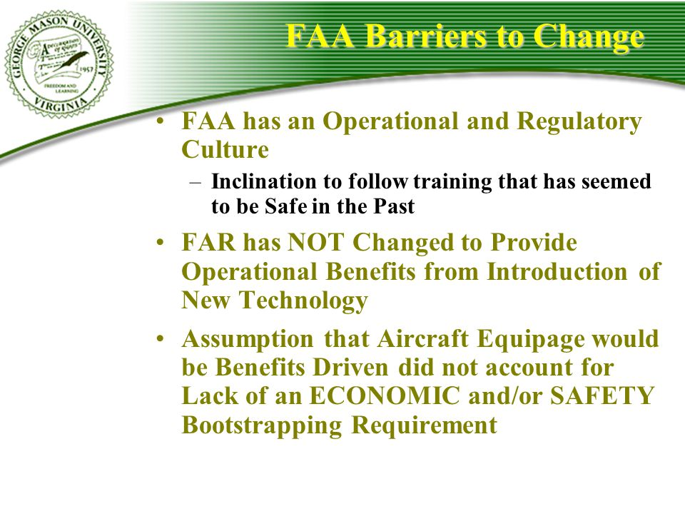 FAA Barriers to Change FAA has an Operational and Regulatory Culture