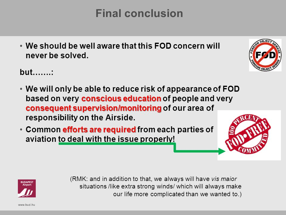 Final conclusion We should be well aware that this FOD concern will never be solved. but…….: