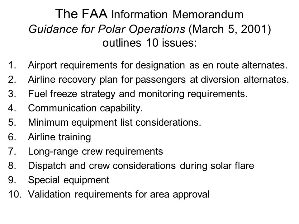 The FAA Information Memorandum Guidance for Polar Operations (March 5, 2001) outlines 10 issues: