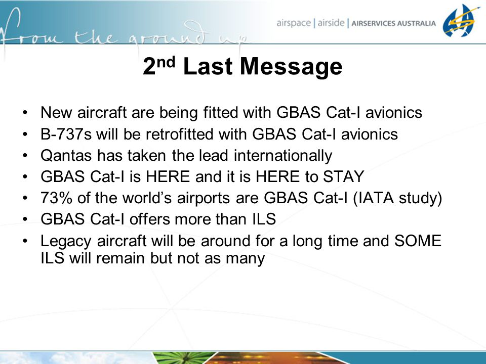 2nd Last Message New aircraft are being fitted with GBAS Cat-I avionics. B-737s will be retrofitted with GBAS Cat-I avionics.