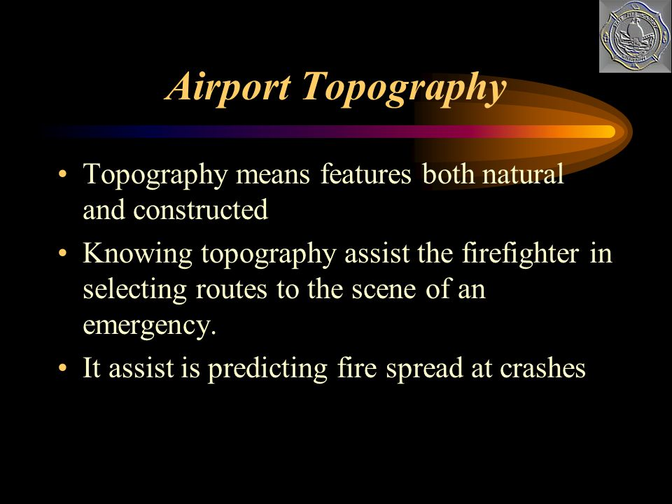 Airport Topography Topography means features both natural and constructed.