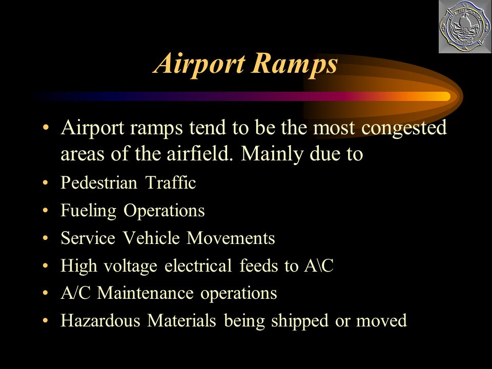 Airport Ramps Airport ramps tend to be the most congested areas of the airfield. Mainly due to. Pedestrian Traffic.