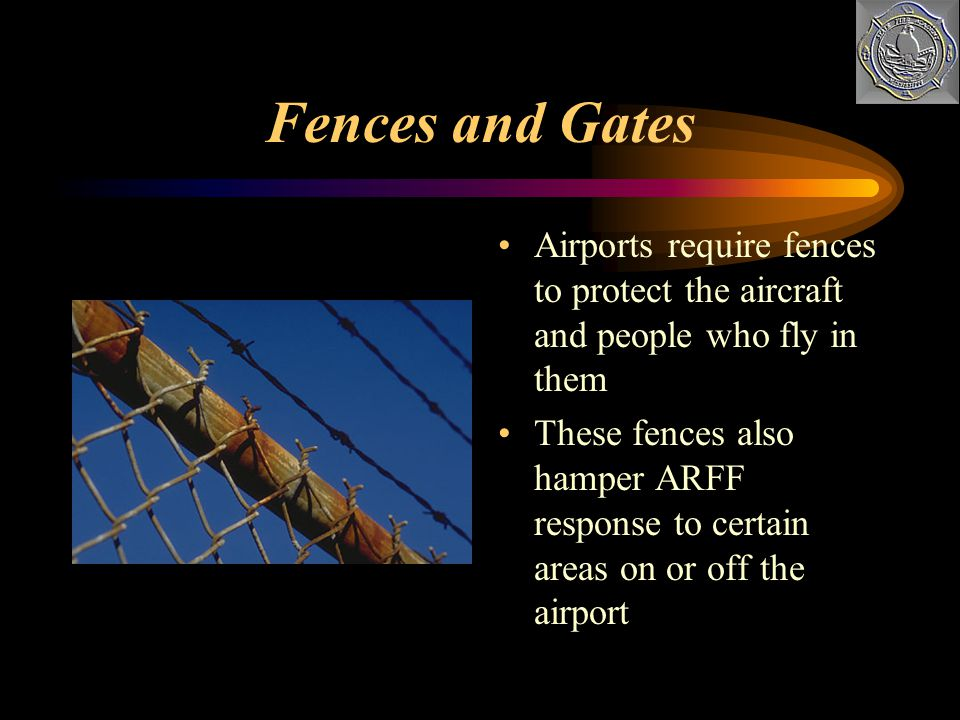 Fences and Gates Airports require fences to protect the aircraft and people who fly in them.