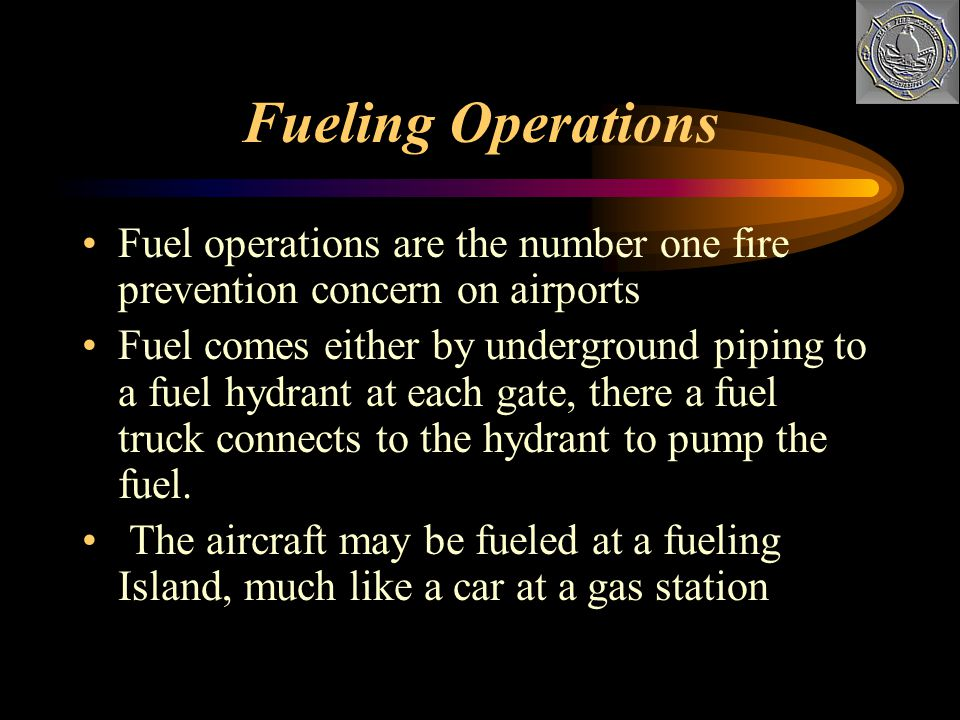 Fueling Operations Fuel operations are the number one fire prevention concern on airports.