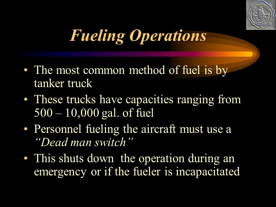 Fueling Operations The most common method of fuel is by tanker truck