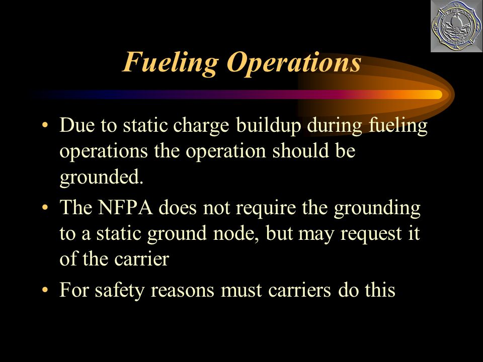 Fueling Operations Due to static charge buildup during fueling operations the operation should be grounded.