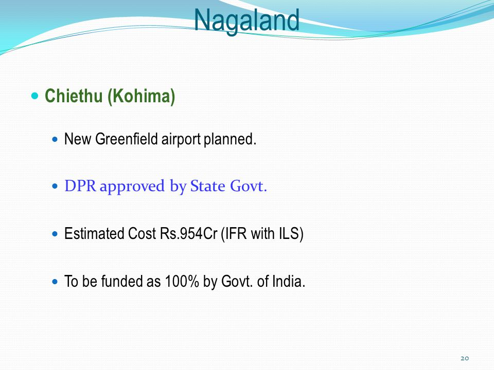 Nagaland Chiethu (Kohima) New Greenfield airport planned.