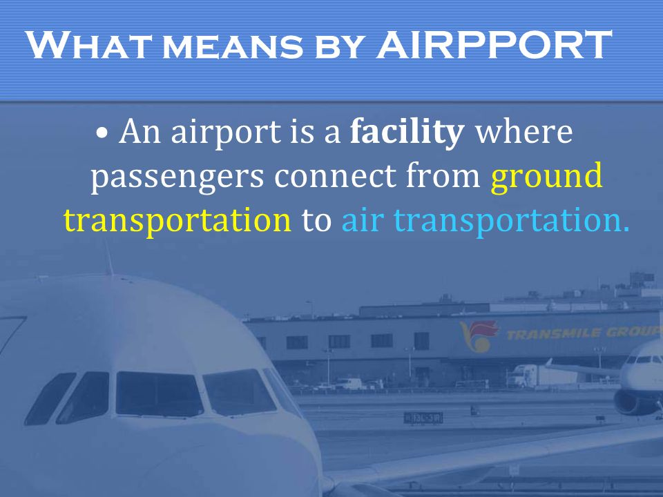 What means by AIRPPORT An airport is a facility where passengers connect from ground transportation to air transportation.
