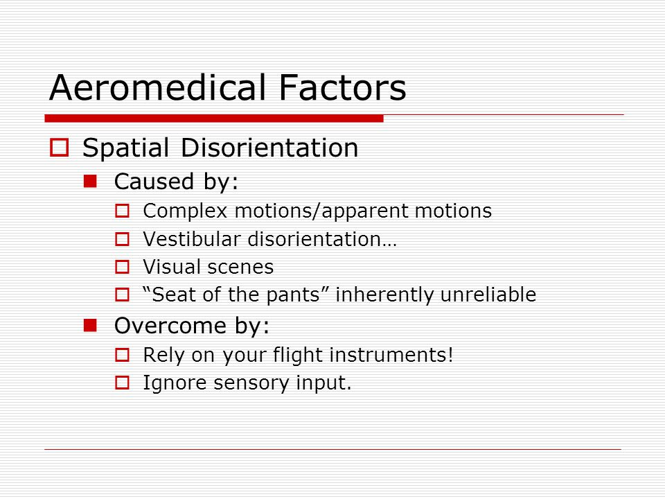 Aeromedical Factors Spatial Disorientation Caused by: Overcome by: