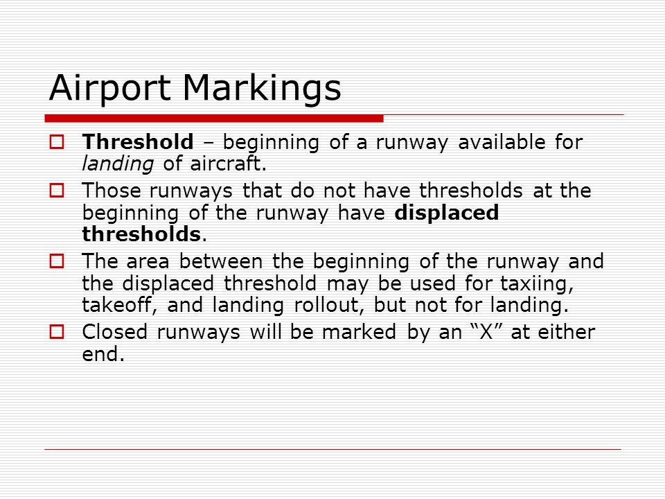 Airport Markings Threshold – beginning of a runway available for landing of aircraft.