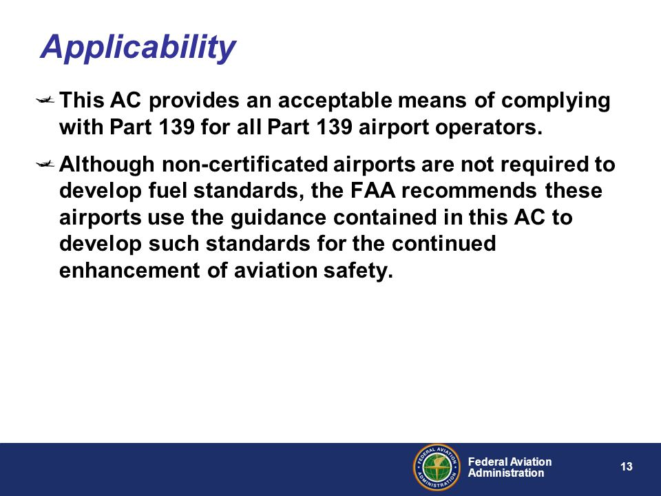 Applicability This AC provides an acceptable means of complying with Part 139 for all Part 139 airport operators.