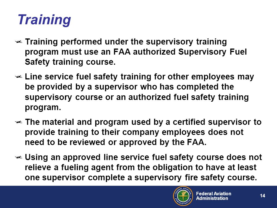 Training Training performed under the supervisory training program must use an FAA authorized Supervisory Fuel Safety training course.